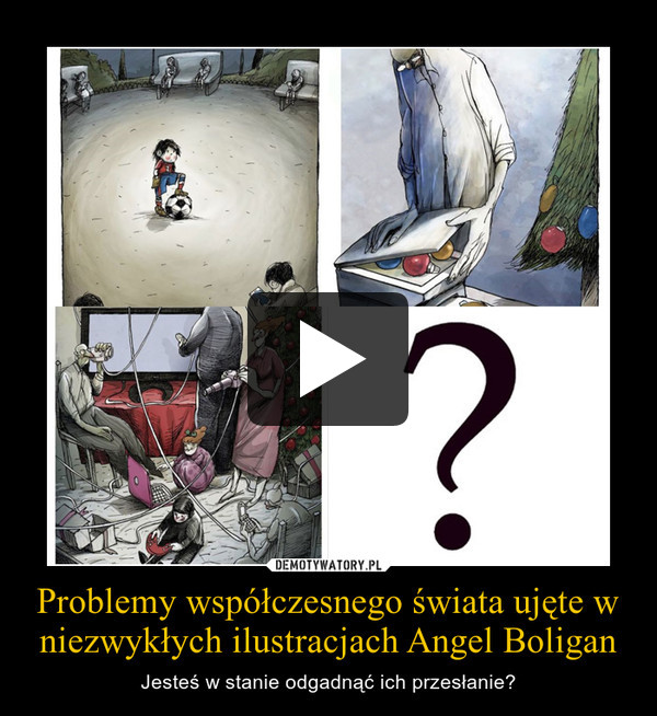 Problemy współczesnego świata ujęte w niezwykłych ilustracjach Angel Boligan – Jesteś w stanie odgadnąć ich przesłanie?
