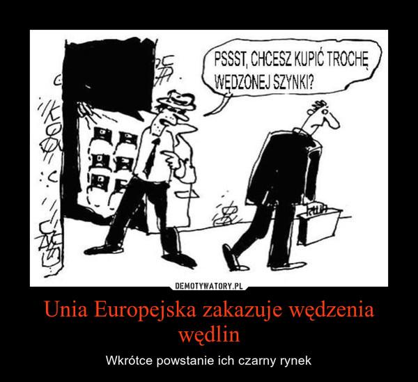 Unia Europejska zakazuje wędzenia wędlin – Wkrótce powstanie ich czarny rynek