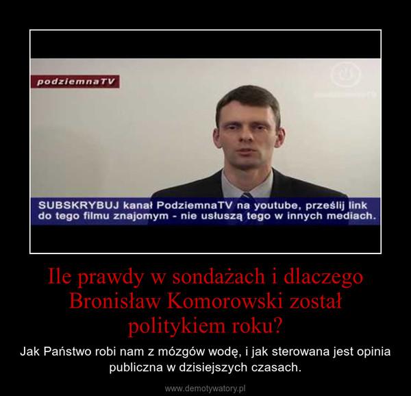 Ile prawdy w sondażach i dlaczego Bronisław Komorowski został politykiem roku? – Jak Państwo robi nam z mózgów wodę, i jak sterowana jest opinia publiczna w dzisiejszych czasach.