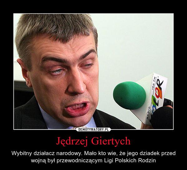 Jędrzej Giertych – Wybitny działacz narodowy. Mało kto wie, że jego dziadek przed wojną był przewodniczącym Ligi Polskich Rodzin