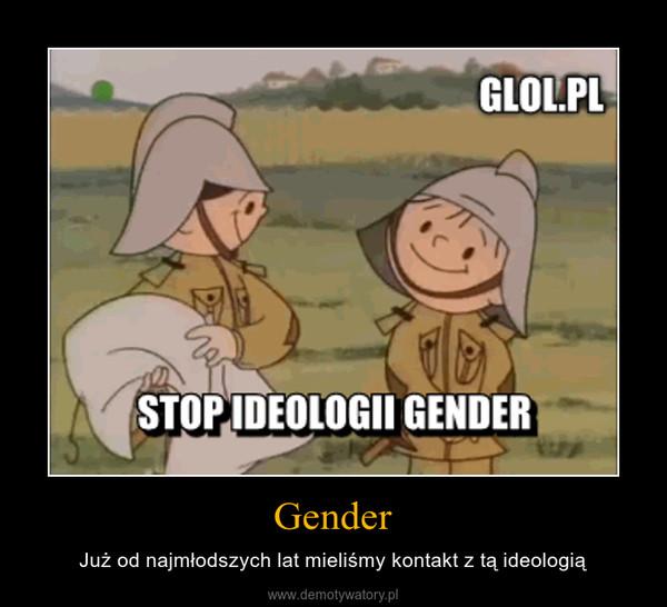 Gender – Już od najmłodszych lat mieliśmy kontakt z tą ideologią