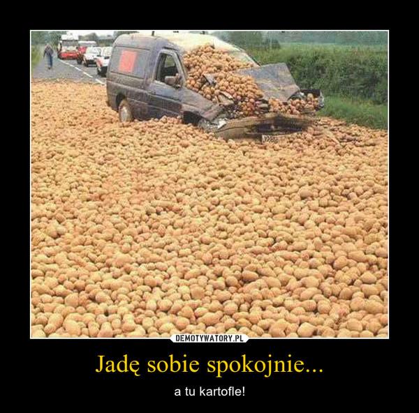 Jadę sobie spokojnie... – a tu kartofle!