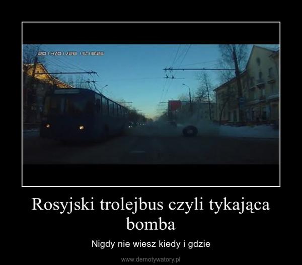 Rosyjski trolejbus czyli tykająca bomba – Nigdy nie wiesz kiedy i gdzie
