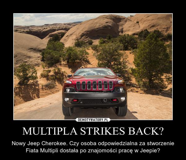 MULTIPLA STRIKES BACK? – Nowy Jeep Cherokee. Czy osoba odpowiedzialna za stworzenie Fiata Multipli dostała po znajomości pracę w Jeepie?