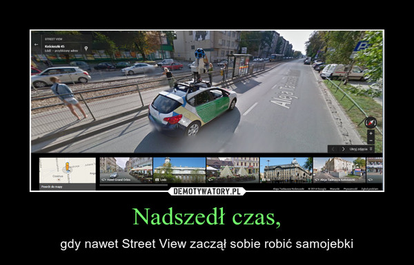 Nadszedł czas, – gdy nawet Street View zaczął sobie robić samojebki