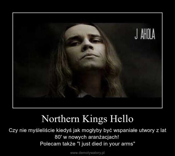 """Northern Kings Hello – Czy nie myśleliście kiedyś jak mogłyby być wspaniałe utwory z lat 80' w nowych aranżacjach! Polecam także """"I just died in your arms"""""""