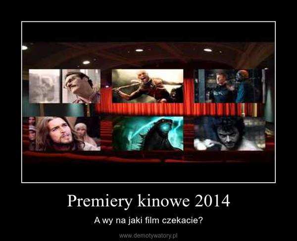 Premiery kinowe 2014 – A wy na jaki film czekacie?