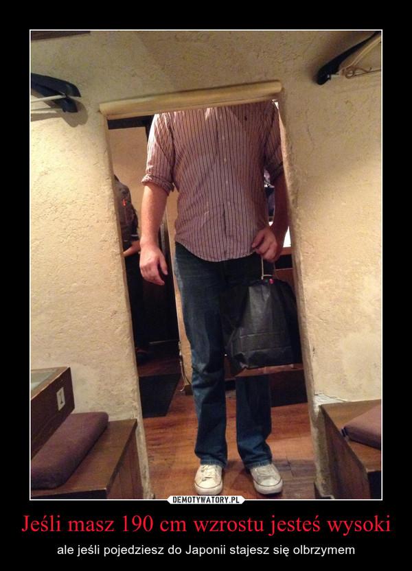 Jeśli masz 190 cm wzrostu jesteś wysoki – ale jeśli pojedziesz do Japonii stajesz się olbrzymem