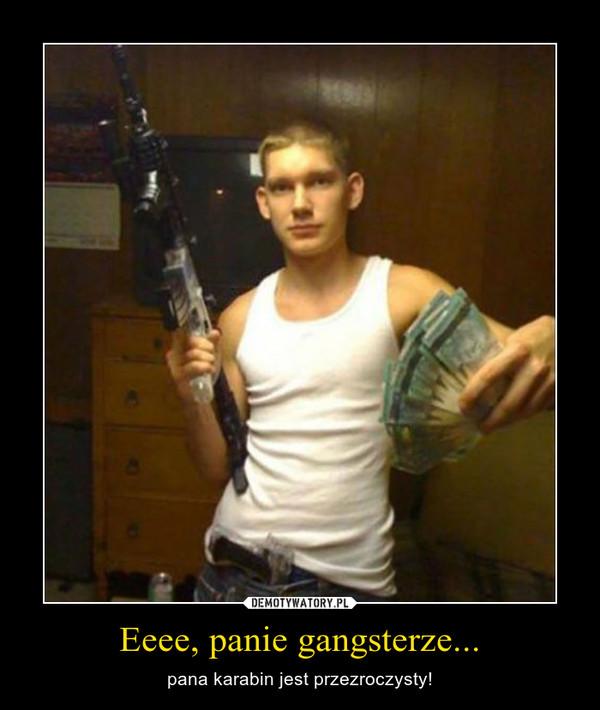 Eeee, panie gangsterze... – pana karabin jest przezroczysty!