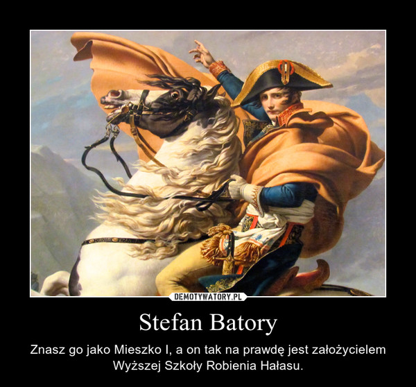 Stefan Batory – Znasz go jako Mieszko I, a on tak na prawdę jest założycielem Wyższej Szkoły Robienia Hałasu.