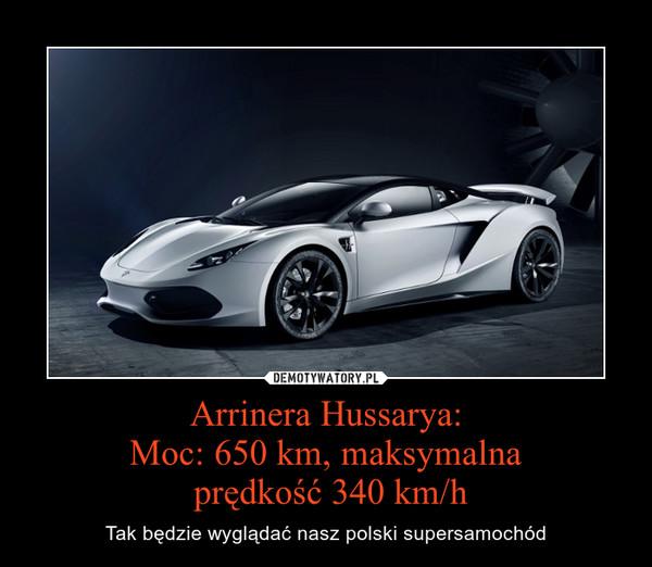 Arrinera Hussarya:Moc: 650 km, maksymalna prędkość 340 km/h – Tak będzie wyglądać nasz polski supersamochód