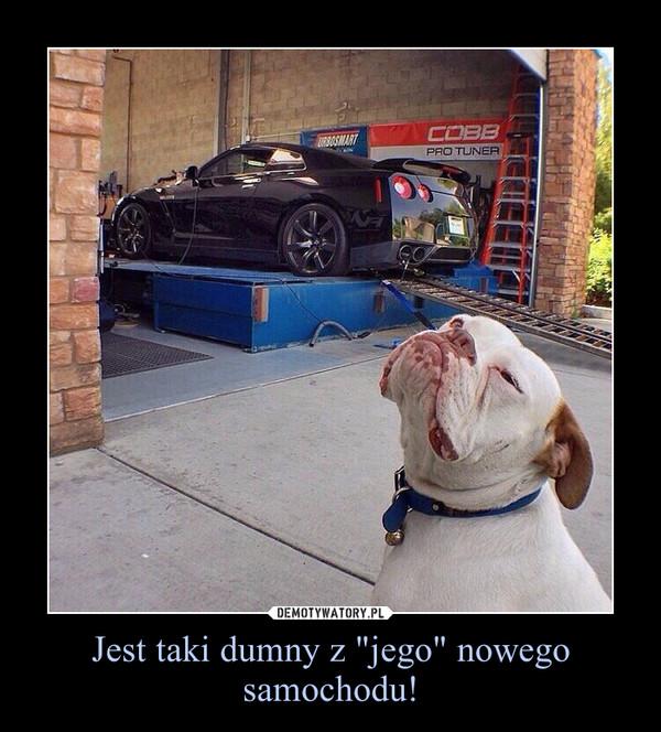 """Jest taki dumny z """"jego"""" nowego samochodu! –"""