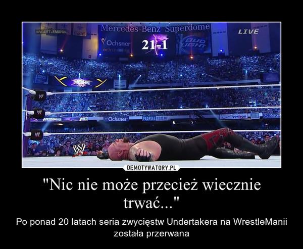 """""""Nic nie może przecież wiecznie trwać..."""" – Po ponad 20 latach seria zwycięstw Undertakera na WrestleManii została przerwana"""