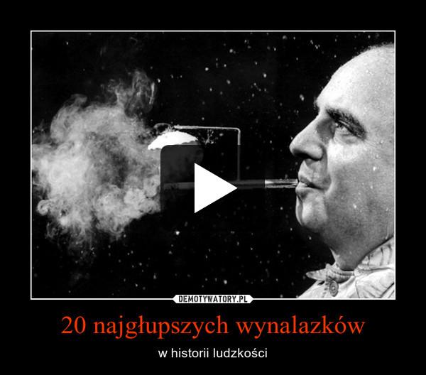 20 najgłupszych wynalazków – w historii ludzkości