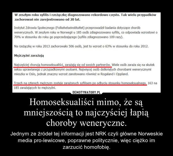 Homoseksualiści mimo, że są mniejszością to najczyściej łapią choroby weneryczne. – Jednym ze źródeł tej informacji jest NRK czyli główne Norweskie media pro-lewicowe, poprawne politycznie, więc ciężko im zarzucić homofobię.