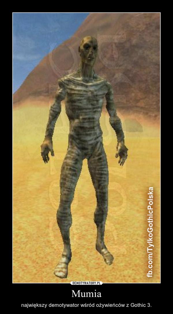 Mumia – największy demotywator wśród ożywieńców z Gothic 3.