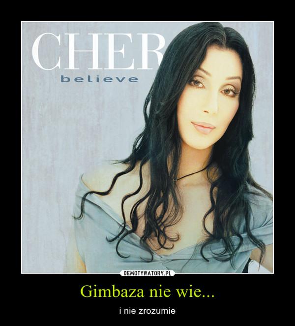 Gimbaza nie wie... – i nie zrozumie