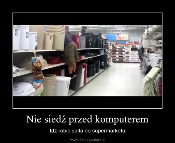 Nie siedź przed komputerem – Idź robić salta do supermarketu