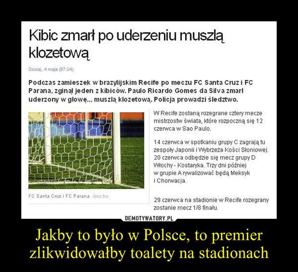 Jakby to było w Polsce, to premier zlikwidowałby toalety na stadionach –