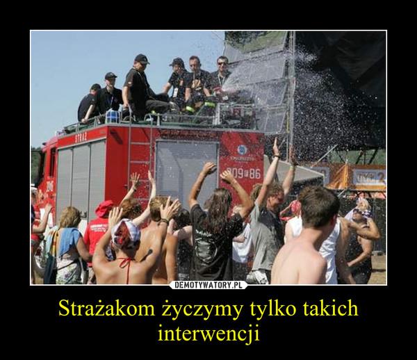 Strażakom życzymy tylko takich interwencji –