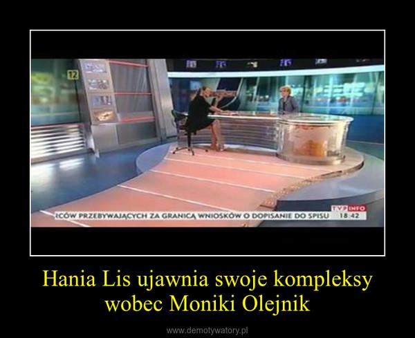 Hania Lis ujawnia swoje kompleksy wobec Moniki Olejnik –