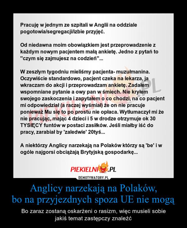 Anglicy narzekają na Polaków,bo na przyjezdnych spoza UE nie mogą – Bo zaraz zostaną oskarżeni o rasizm, więc musieli sobiejakiś temat zastępczy znaleźć