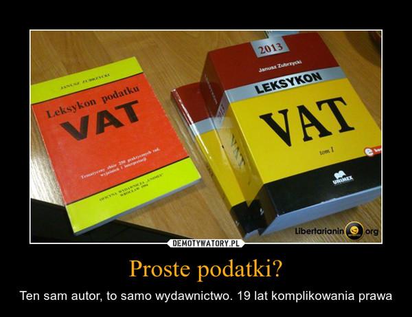 Proste podatki? – Ten sam autor, to samo wydawnictwo. 19 lat komplikowania prawa