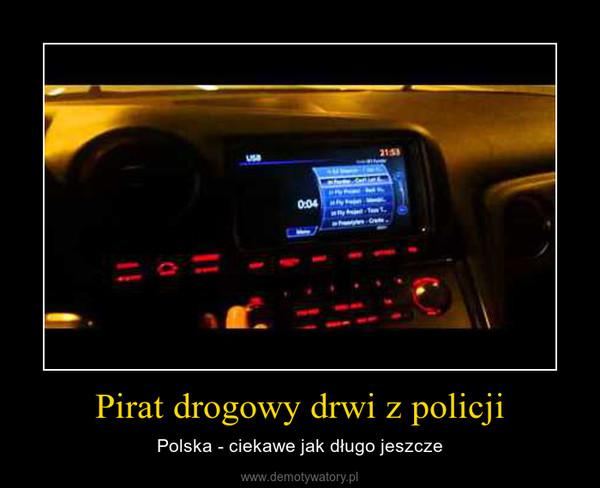 Pirat drogowy drwi z policji – Polska - ciekawe jak długo jeszcze