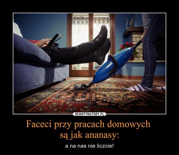 Faceci przy pracach domowych są jak ananasy: – a na nas nie liczcie!