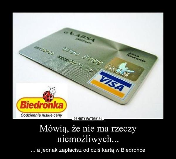 Mówią, że nie ma rzeczy niemożliwych... – ... a jednak zapłacisz od dziś kartą w Biedronce
