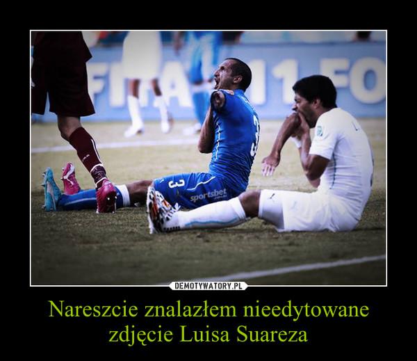 Nareszcie znalazłem nieedytowane zdjęcie Luisa Suareza –