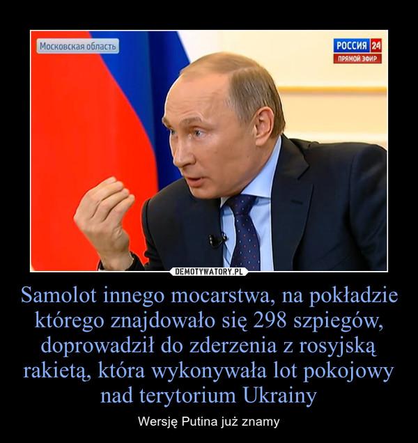 Samolot innego mocarstwa, na pokładzie którego znajdowało się 298 szpiegów, doprowadził do zderzenia z rosyjską rakietą, która wykonywała lot pokojowy nad terytorium Ukrainy – Wersję Putina już znamy