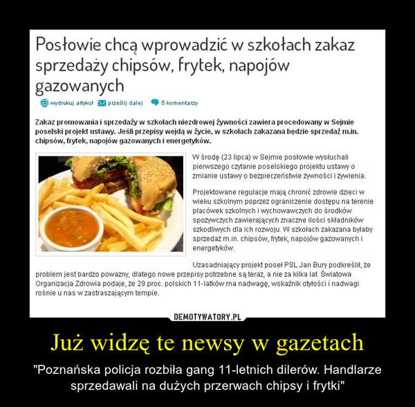 """Już widzę te newsy w gazetach – """"Poznańska policja rozbiła gang 11-letnich dilerów. Handlarze sprzedawali na dużych przerwach chipsy i frytki"""""""