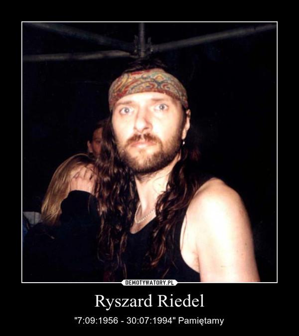 """Ryszard Riedel – """"7:09:1956 - 30:07:1994"""" Pamiętamy"""