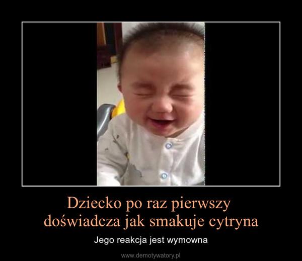 Dziecko po raz pierwszy doświadcza jak smakuje cytryna – Jego reakcja jest wymowna