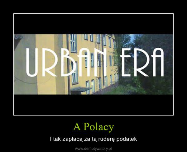 A Polacy – I tak zapłacą za tą ruderę podatek