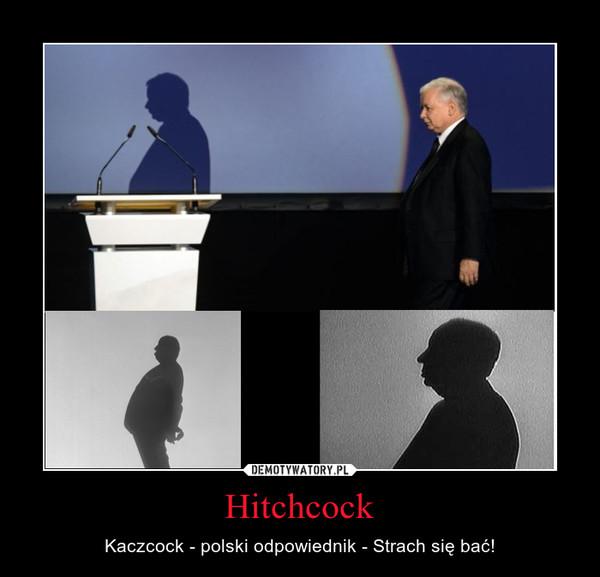 Hitchcock – Kaczcock - polski odpowiednik - Strach się bać!