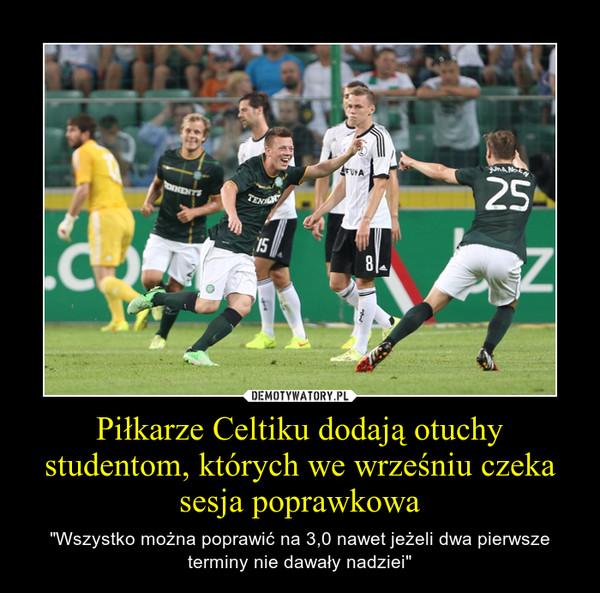 """Piłkarze Celtiku dodają otuchy studentom, których we wrześniu czeka sesja poprawkowa – """"Wszystko można poprawić na 3,0 nawet jeżeli dwa pierwsze terminy nie dawały nadziei"""""""