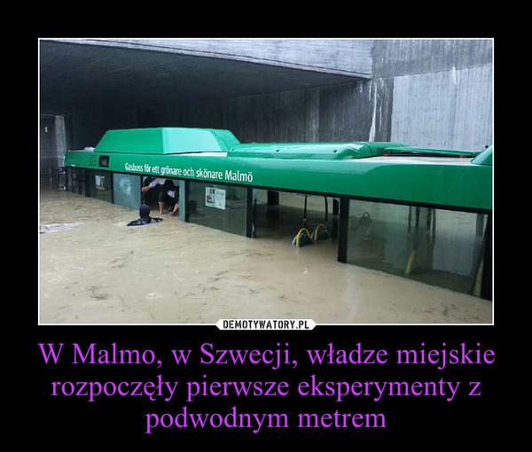 W Malmo, w Szwecji, władze miejskie rozpoczęły pierwsze eksperymenty z podwodnym metrem –