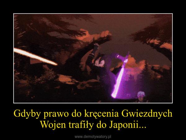 Gdyby prawo do kręcenia Gwiezdnych Wojen trafiły do Japonii... –