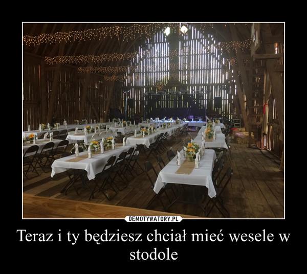 Teraz i ty będziesz chciał mieć wesele w stodole –