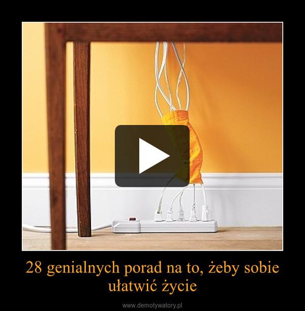 28 genialnych porad na to, żeby sobie ułatwić życie –