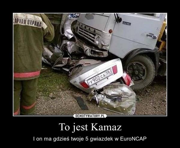 To jest Kamaz – I on ma gdzieś twoje 5 gwiazdek w EuroNCAP