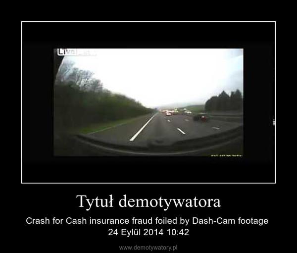 Tytuł demotywatora – Crash for Cash insurance fraud foiled by Dash-Cam footage 24 Eylül 2014 10:42