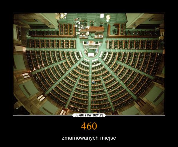 460 – zmarnowanych miejsc