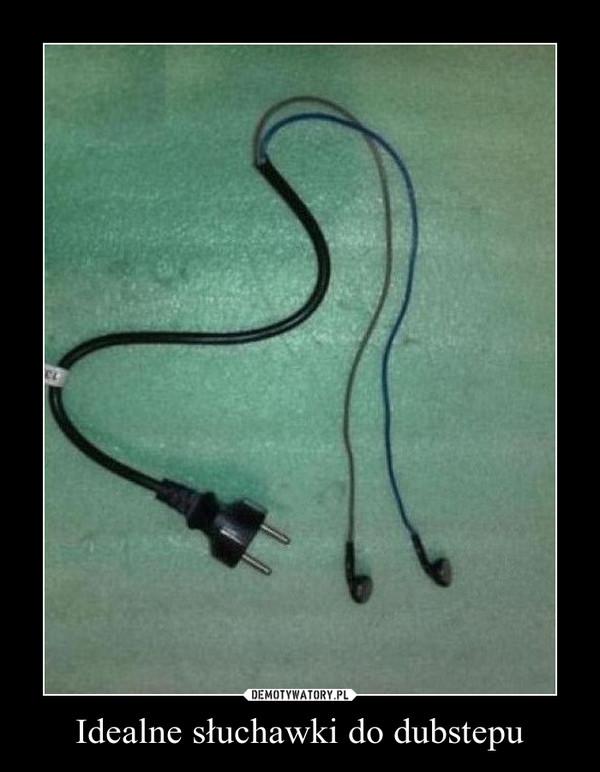 Idealne słuchawki do dubstepu –