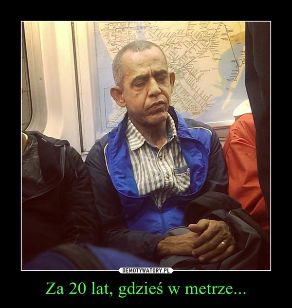 Za 20 lat, gdzieś w metrze... –