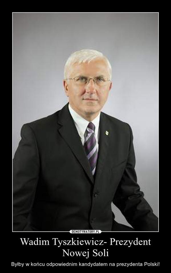 Wadim Tyszkiewicz- Prezydent Nowej Soli – Byłby w końcu odpowiednim kandydatem na prezydenta Polski!