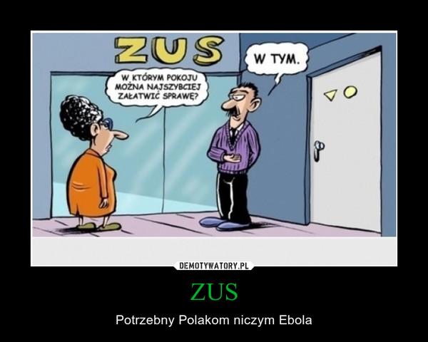 ZUS – Potrzebny Polakom niczym Ebola