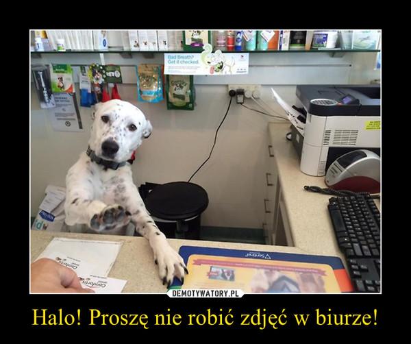Halo! Proszę nie robić zdjęć w biurze! –